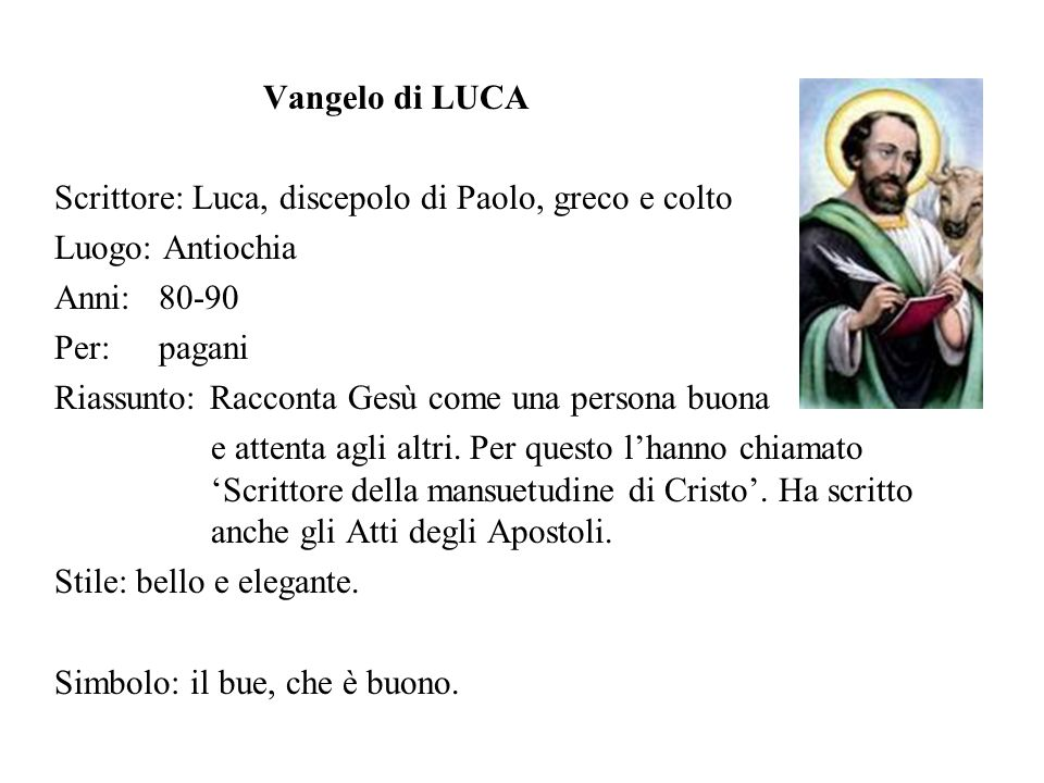 Vangelo di LUCAScrittore: Luca, discepolo di Paolo, greco e colto. Luogo: Antiochia. Anni: 80-90. Per: pagani.