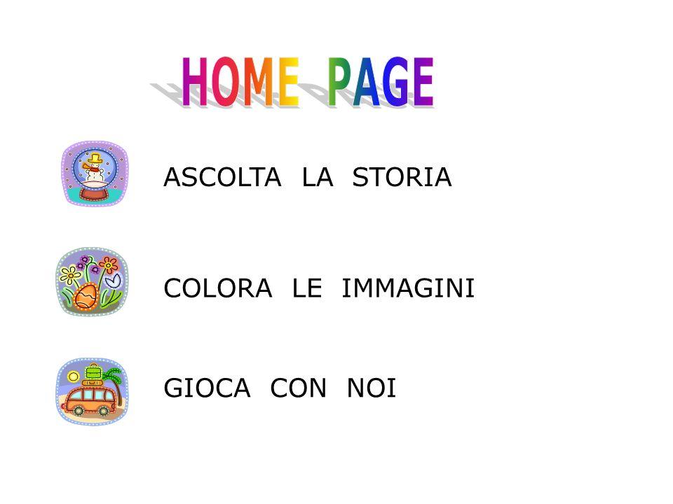 HOME PAGE ASCOLTA LA STORIA COLORA LE IMMAGINI GIOCA CON NOI