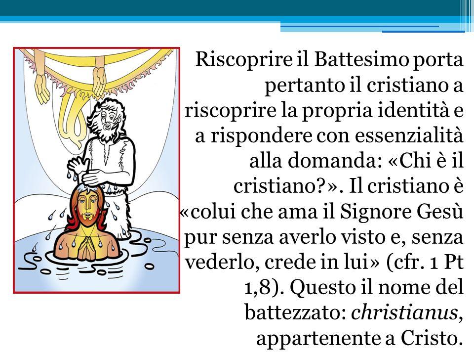 Riscoprire il Battesimo porta pertanto il cristiano a riscoprire la propria identità e a rispondere con essenzialità alla domanda: «Chi è il cristiano ».