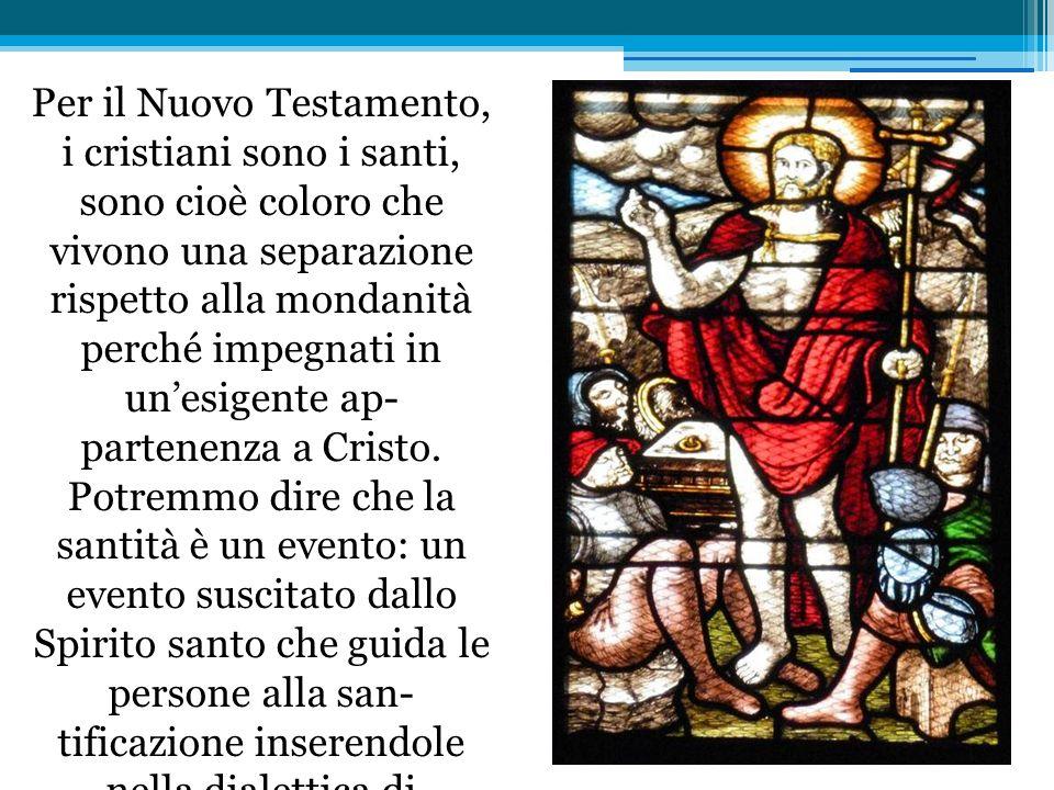 Per il Nuovo Testamento, i cristiani sono i santi, sono cioè coloro che vivono una separazione rispetto alla mondanità perché impegnati in un'esigente ap partenenza a Cristo.