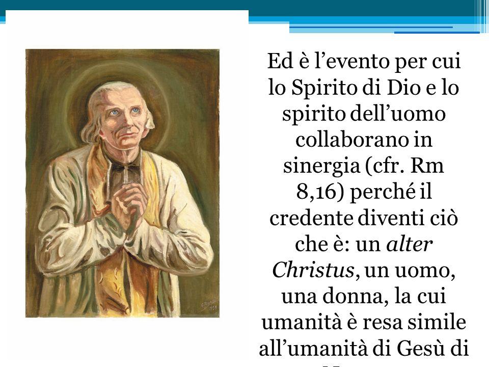 Ed è l'evento per cui lo Spirito di Dio e lo spirito dell'uomo collaborano in sinergia (cfr.