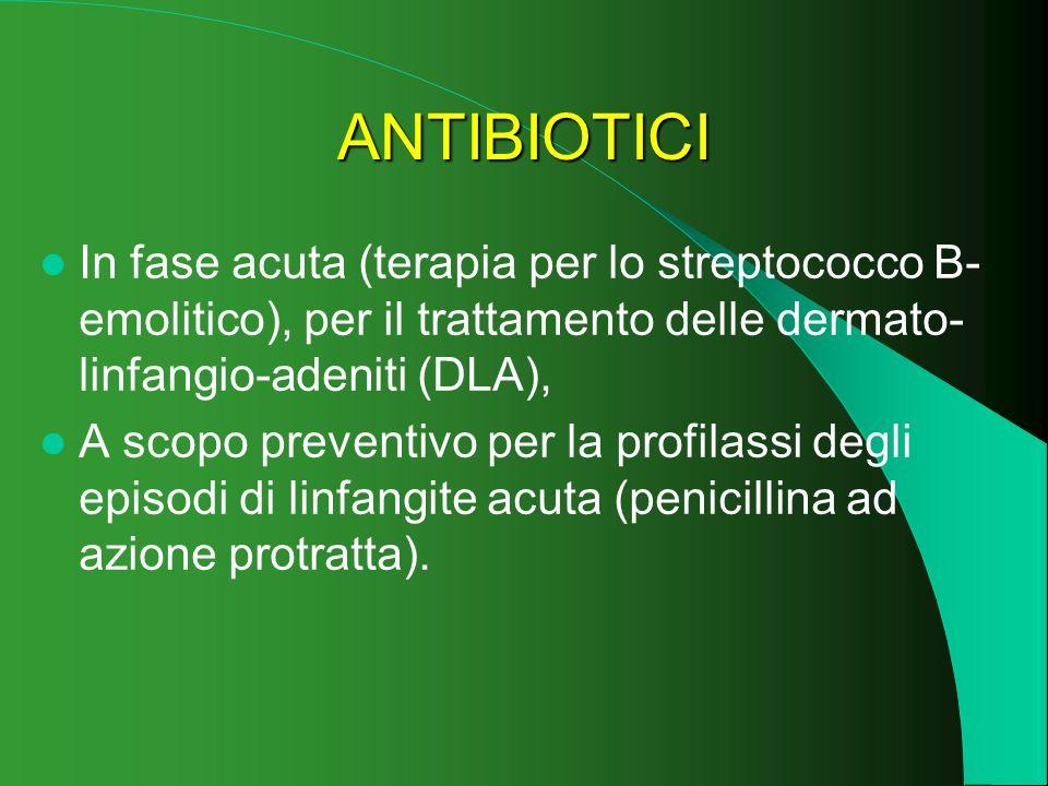 ANTIBIOTICI In fase acuta (terapia per lo streptococco B-emolitico), per il trattamento delle dermato-linfangio-adeniti (DLA),