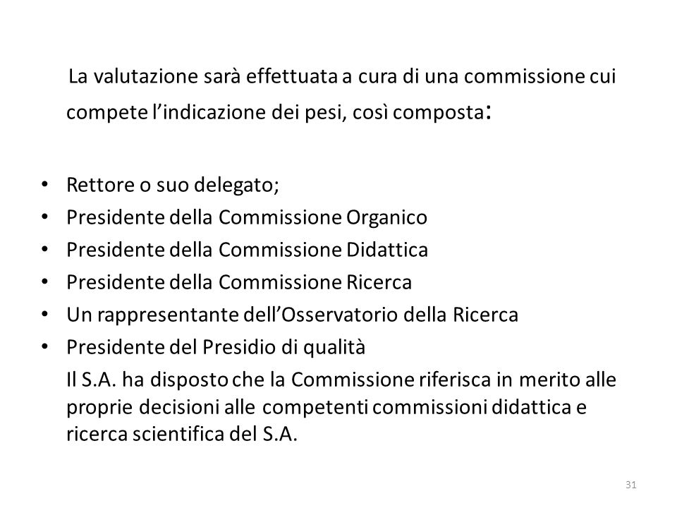 La valutazione sarà effettuata a cura di una commissione cui compete l'indicazione dei pesi, così composta: