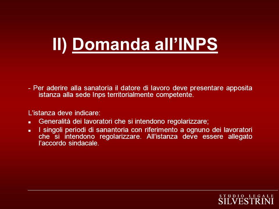 II) Domanda all'INPS - Per aderire alla sanatoria il datore di lavoro deve presentare apposita istanza alla sede Inps territorialmente competente.