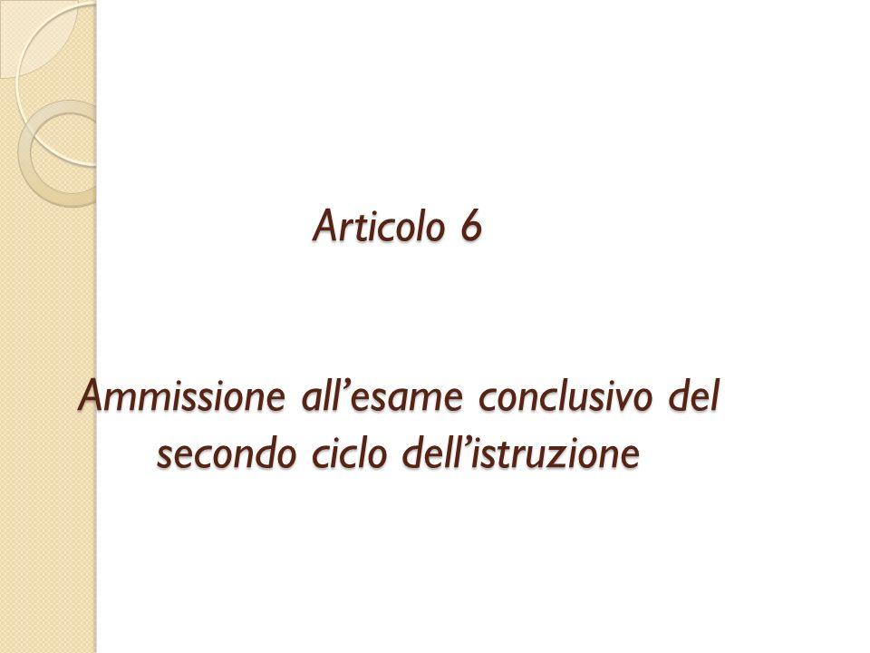 Articolo 6 Ammissione all'esame conclusivo del secondo ciclo dell'istruzione