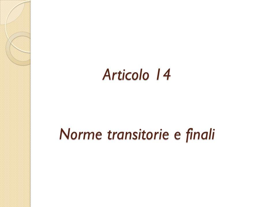 Articolo 14 Norme transitorie e finali