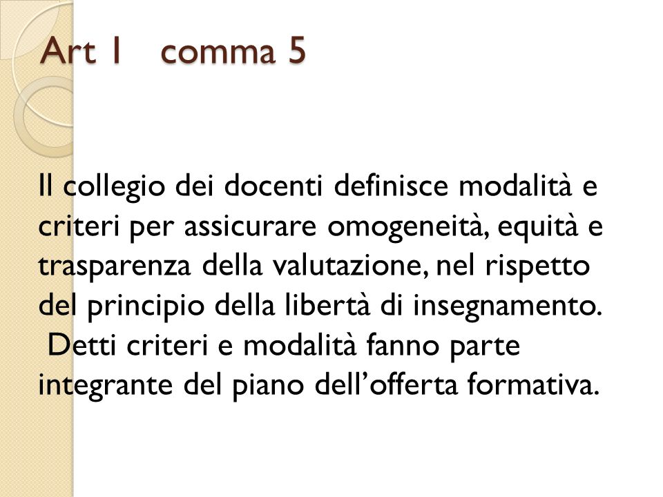 Art 1 comma 5 Il collegio dei docenti definisce modalità e criteri per assicurare omogeneità, equità e.