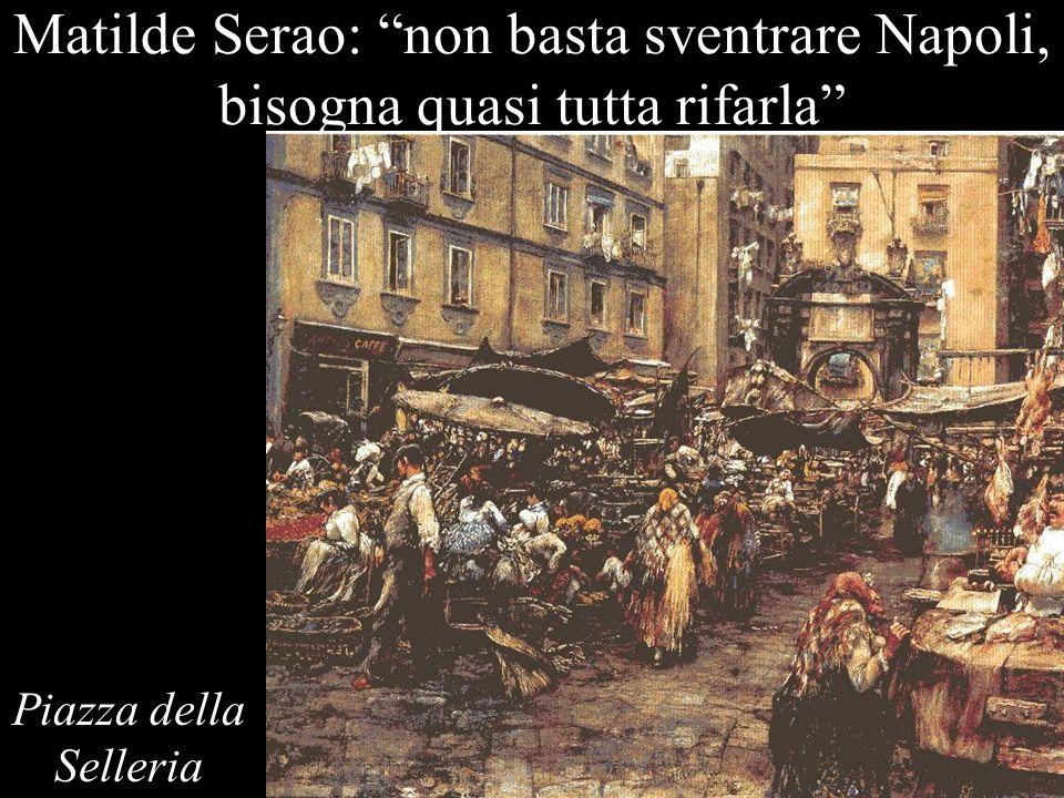 Matilde Serao: non basta sventrare Napoli, bisogna quasi tutta rifarla