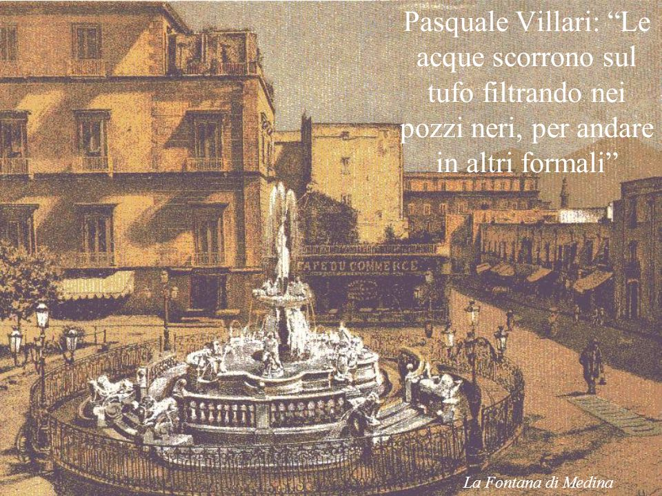 Pasquale Villari: Le acque scorrono sul tufo filtrando nei pozzi neri, per andare in altri formali