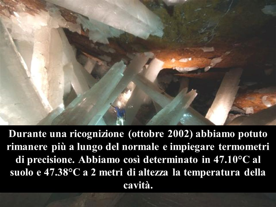 Durante una ricognizione (ottobre 2002) abbiamo potuto rimanere più a lungo del normale e impiegare termometri di precisione.