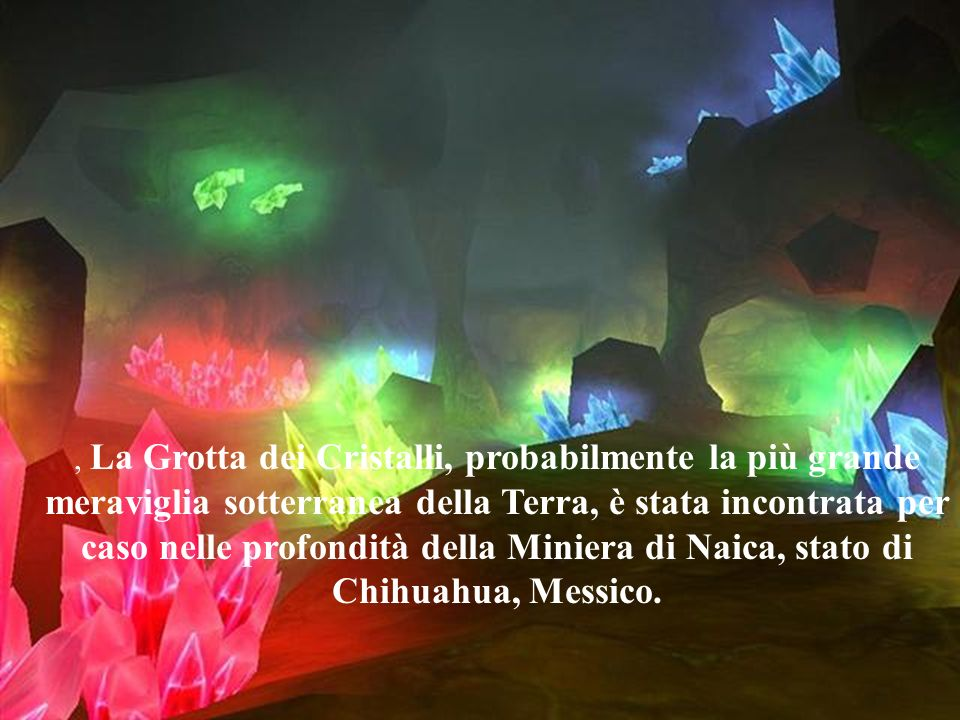 , La Grotta dei Cristalli, probabilmente la più grande meraviglia sotterranea della Terra, è stata incontrata per caso nelle profondità della Miniera di Naica, stato di Chihuahua, Messico.
