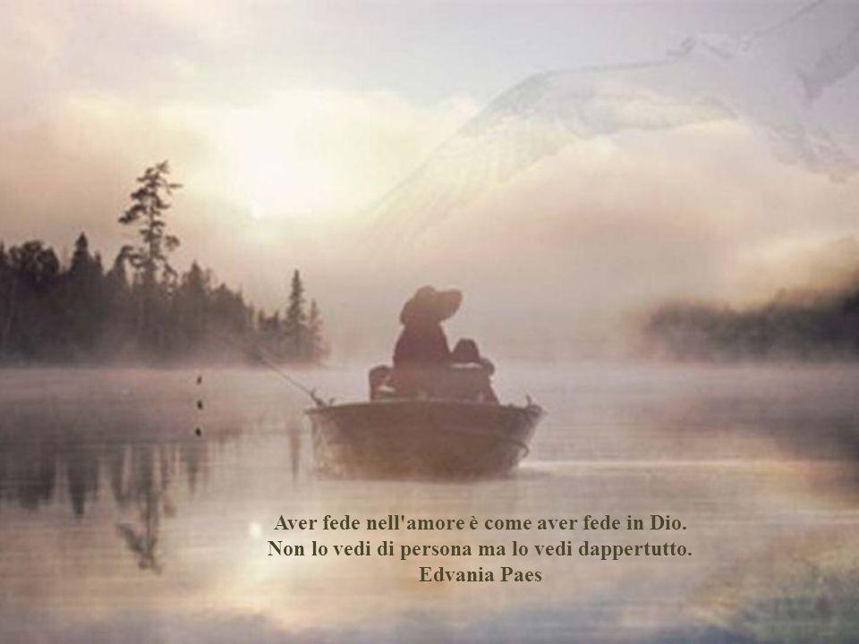 Aver fede nell amore è come aver fede in Dio.