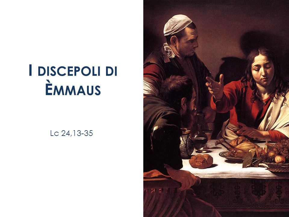 I discepoli di Èmmaus Lc 24,13-35