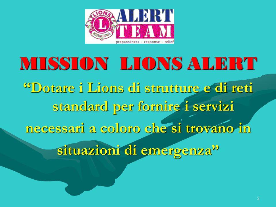 MISSION LIONS ALERT Dotare i Lions di strutture e di reti standard per fornire i servizi. necessari a coloro che si trovano in.