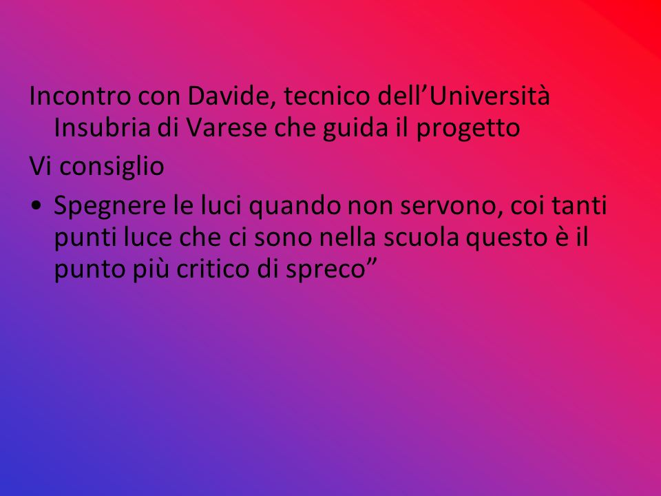 Incontro con Davide, tecnico dell'Università Insubria di Varese che guida il progetto