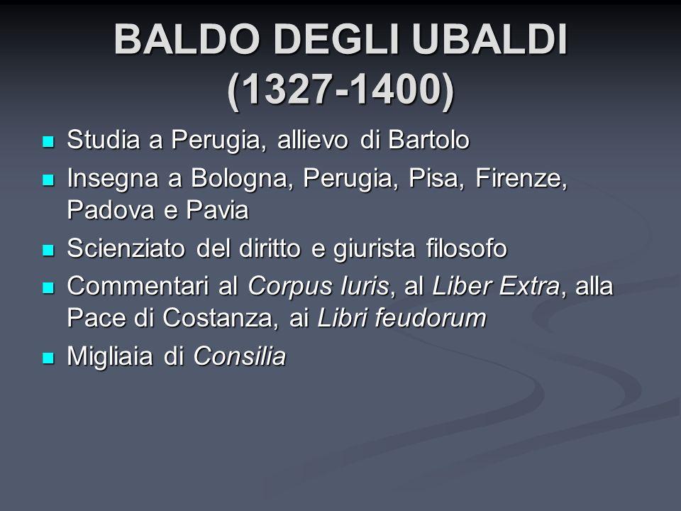 BALDO DEGLI UBALDI (1327-1400) Studia a Perugia, allievo di Bartolo