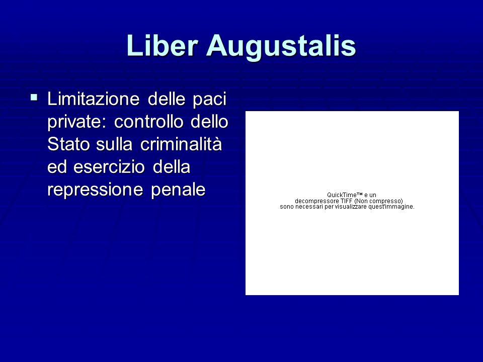 Liber Augustalis Limitazione delle paci private: controllo dello Stato sulla criminalità ed esercizio della repressione penale.