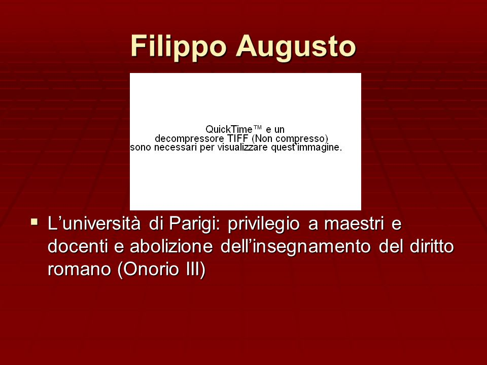 Filippo Augusto L'università di Parigi: privilegio a maestri e docenti e abolizione dell'insegnamento del diritto romano (Onorio III)