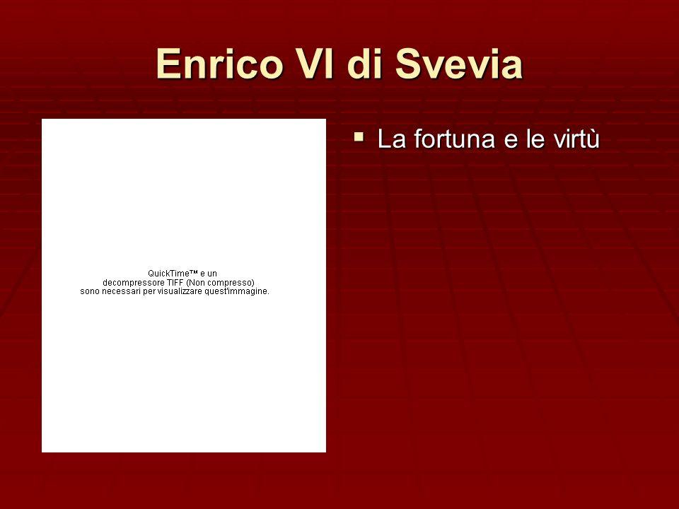 Enrico VI di Svevia La fortuna e le virtù