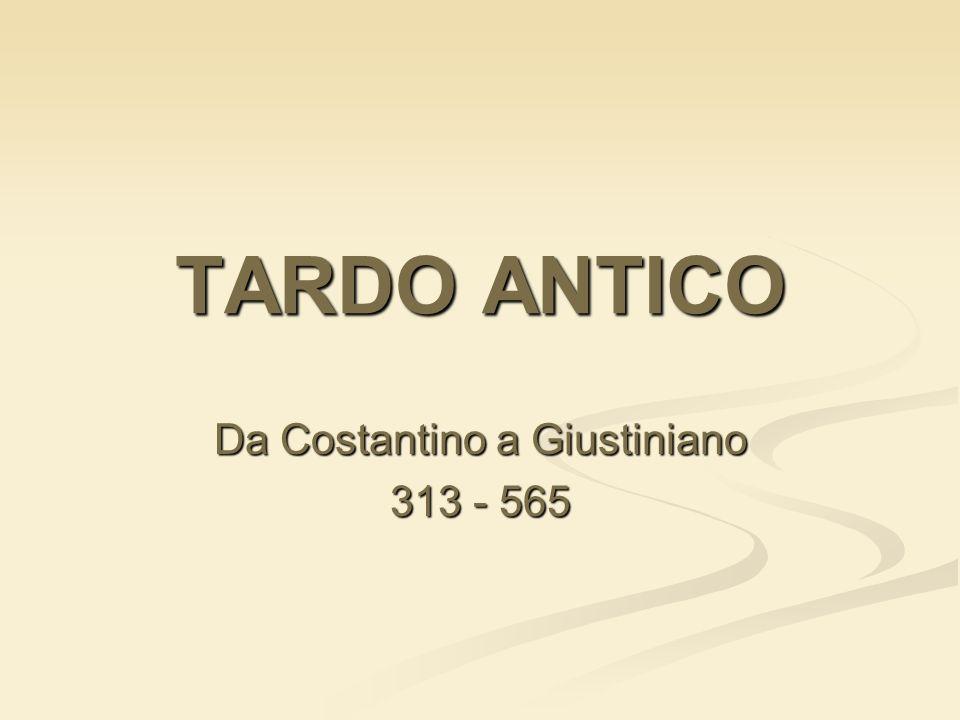 Da Costantino a Giustiniano 313 - 565