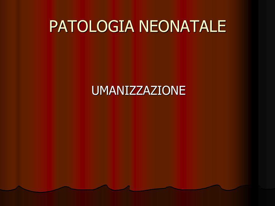 PATOLOGIA NEONATALE UMANIZZAZIONE