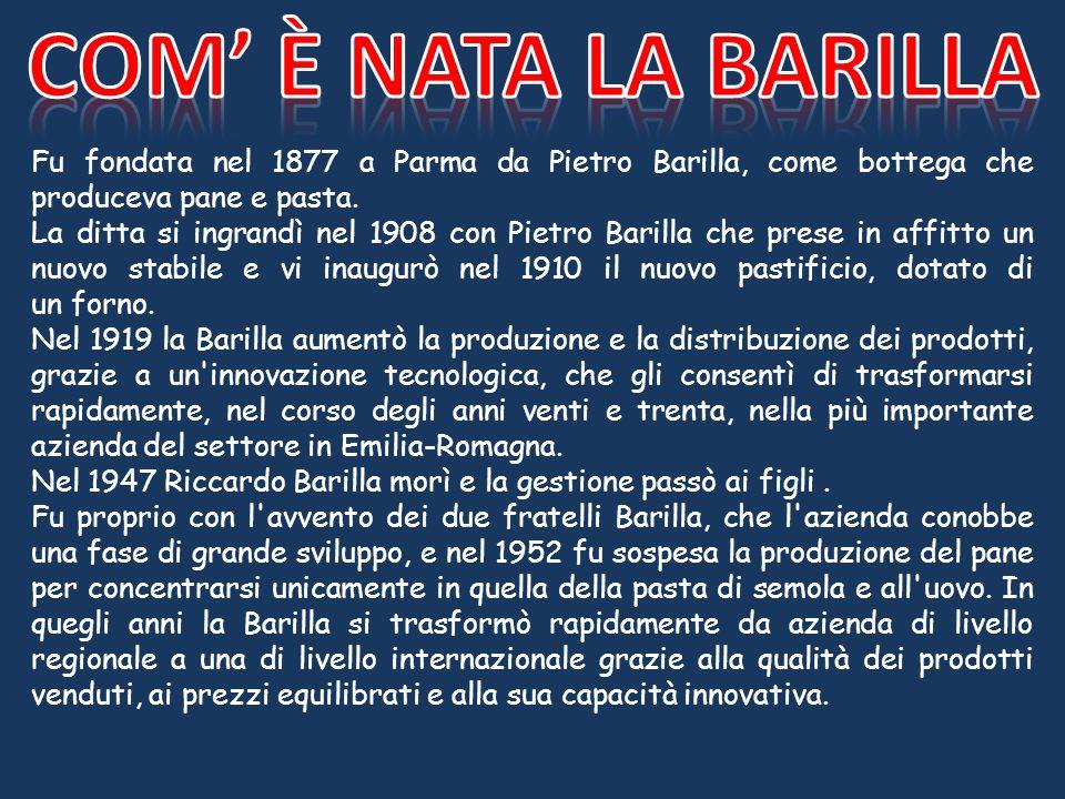 Com' È nata la Barilla Fu fondata nel 1877 a Parma da Pietro Barilla, come bottega che produceva pane e pasta.