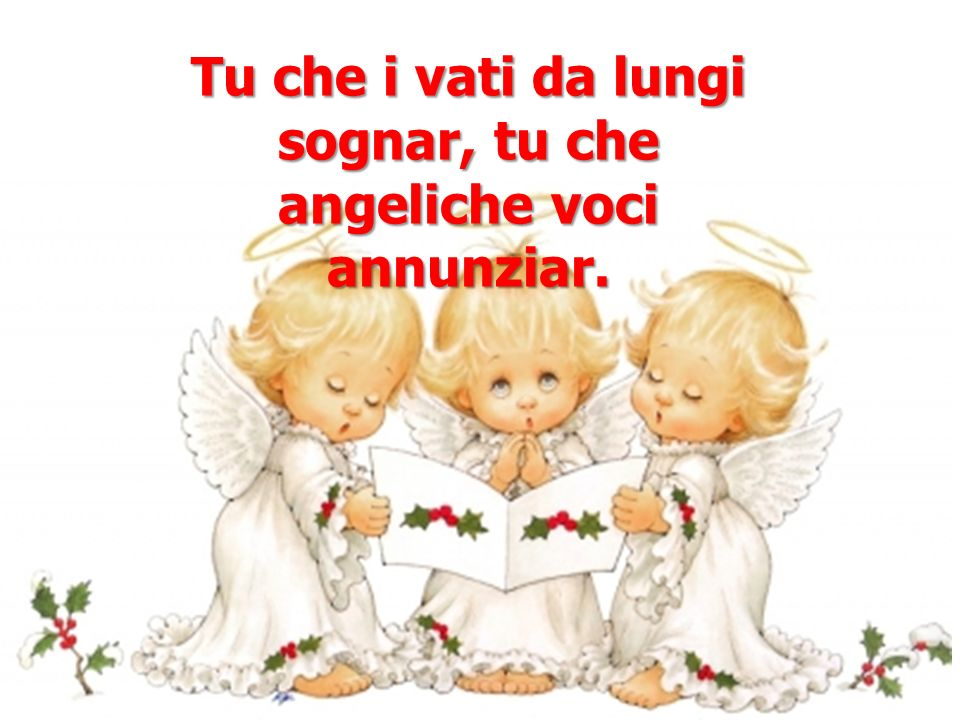 Tu che i vati da lungi sognar, tu che angeliche voci annunziar.