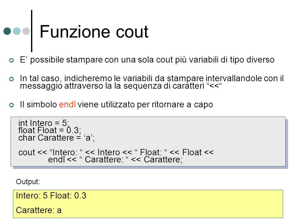 Funzione cout E' possibile stampare con una sola cout più variabili di tipo diverso.