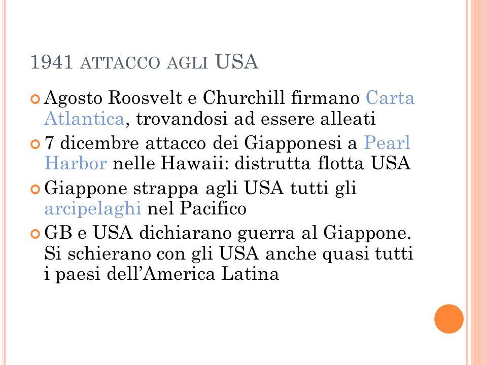 1941 attacco agli USA Agosto Roosvelt e Churchill firmano Carta Atlantica, trovandosi ad essere alleati.