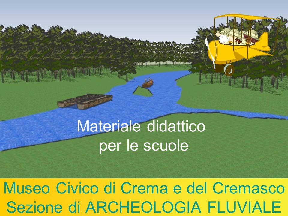 Museo Civico di Crema e del Cremasco Sezione di ARCHEOLOGIA FLUVIALE