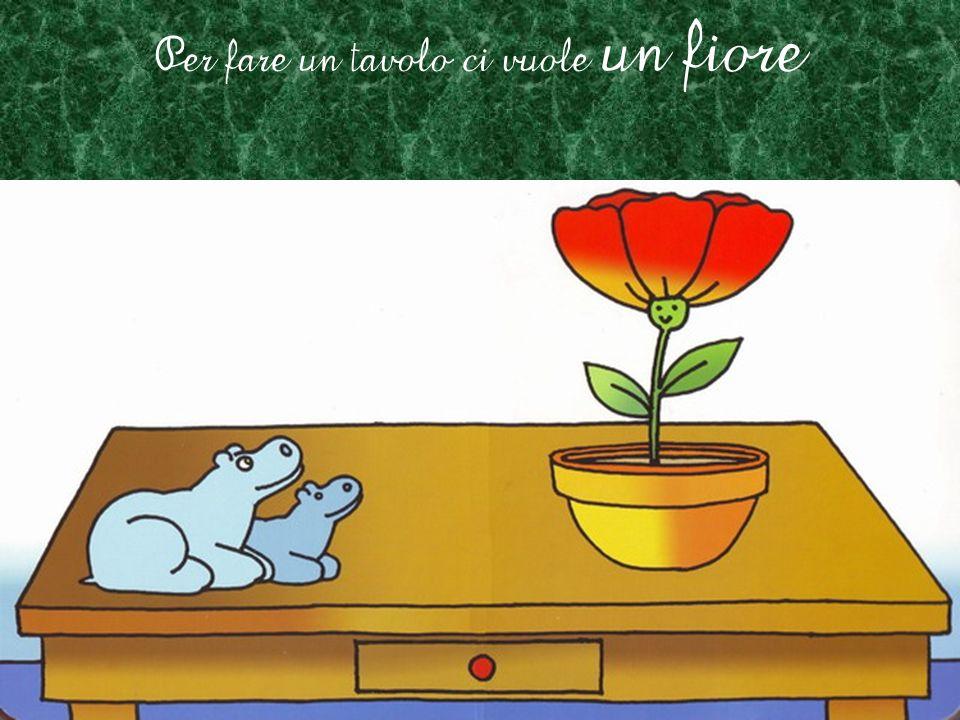 Per fare un tavolo ci vuole un fiore