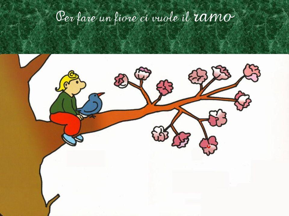 Per fare un fiore ci vuole il ramo
