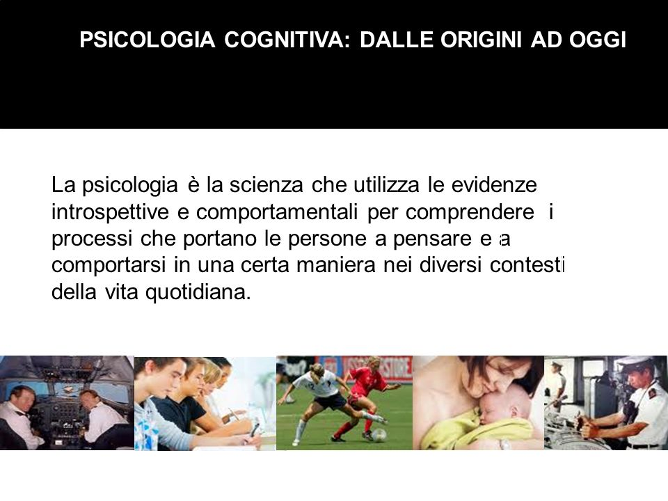 PSICOLOGIA COGNITIVA: DALLE ORIGINI AD OGGI