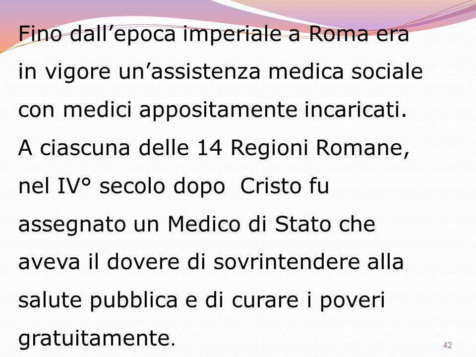 Fino dall'epoca imperiale a Roma era in vigore un'assistenza medica sociale con medici appositamente incaricati.