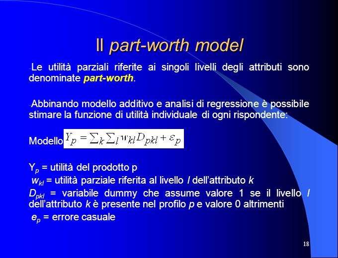 Il part-worth model Le utilità parziali riferite ai singoli livelli degli attributi sono denominate part-worth.