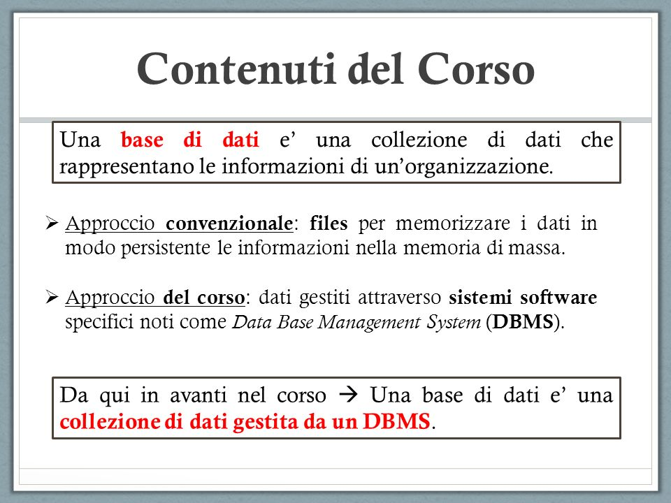 Contenuti del Corso Una base di dati e' una collezione di dati che rappresentano le informazioni di un'organizzazione.