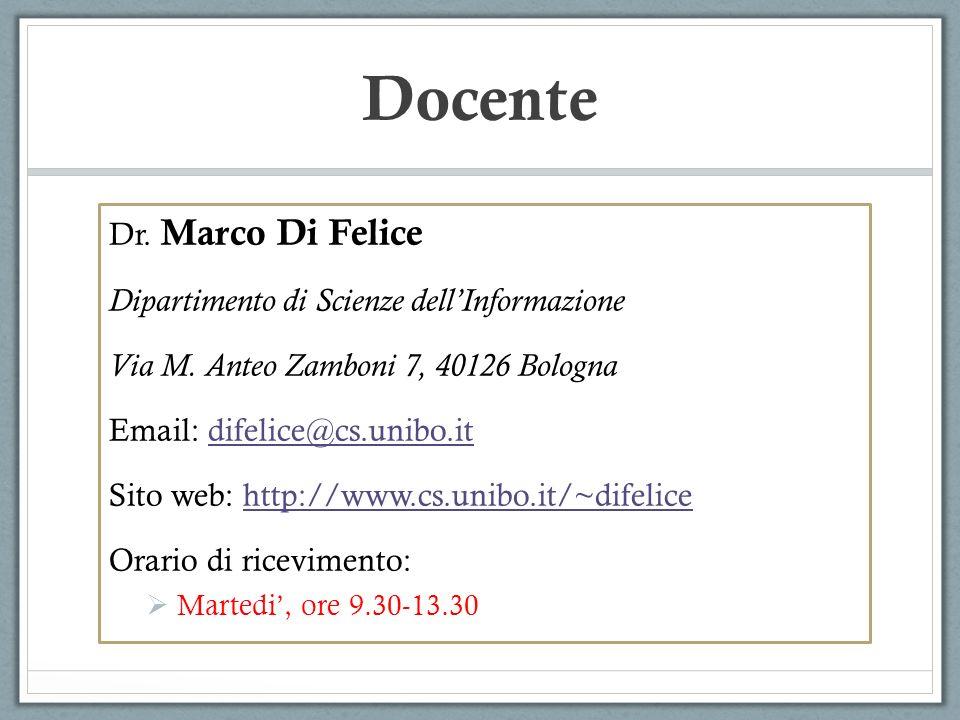 Docente Dr. Marco Di Felice Dipartimento di Scienze dell'Informazione