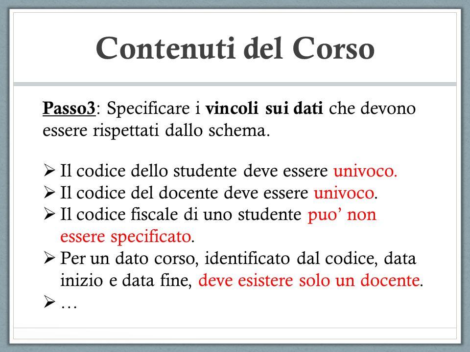 Contenuti del Corso Passo3: Specificare i vincoli sui dati che devono essere rispettati dallo schema.