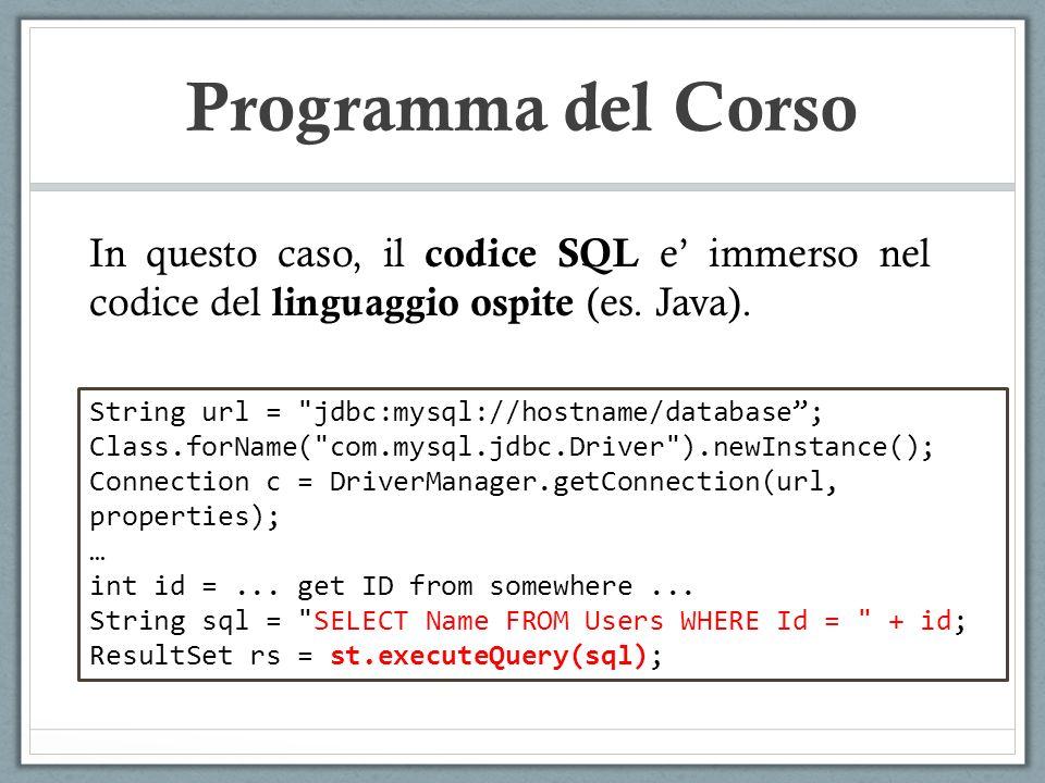 Programma del Corso In questo caso, il codice SQL e' immerso nel codice del linguaggio ospite (es. Java).