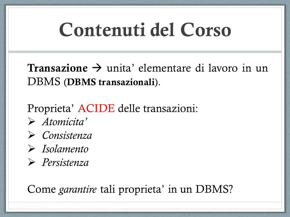Contenuti del Corso Transazione  unita' elementare di lavoro in un DBMS (DBMS transazionali). Proprieta' ACIDE delle transazioni: