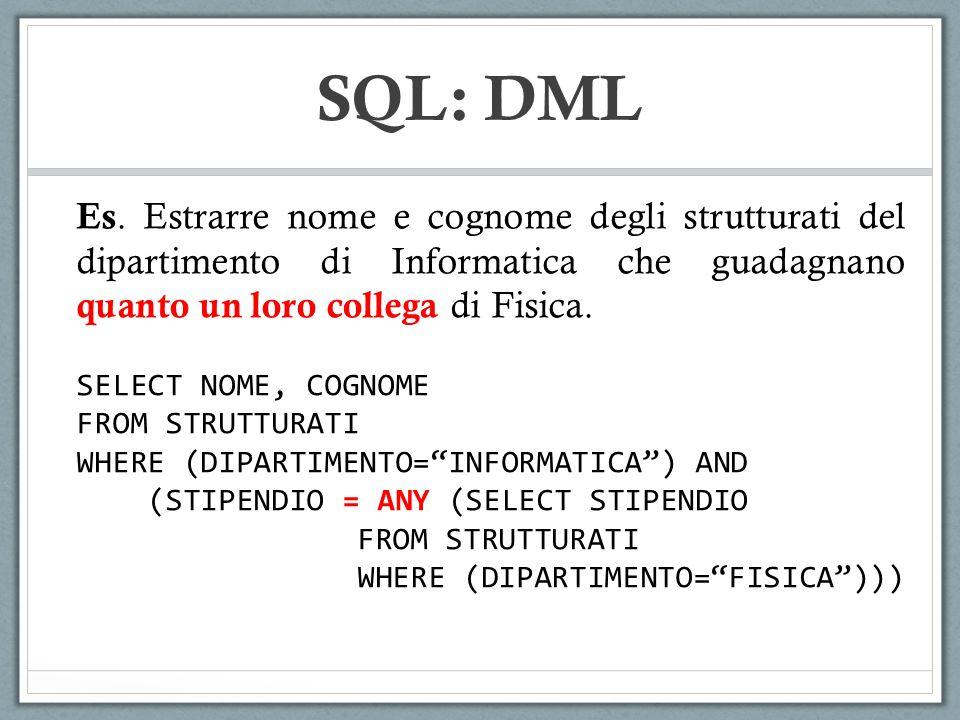 SQL: DML Es. Estrarre nome e cognome degli strutturati del dipartimento di Informatica che guadagnano quanto un loro collega di Fisica.