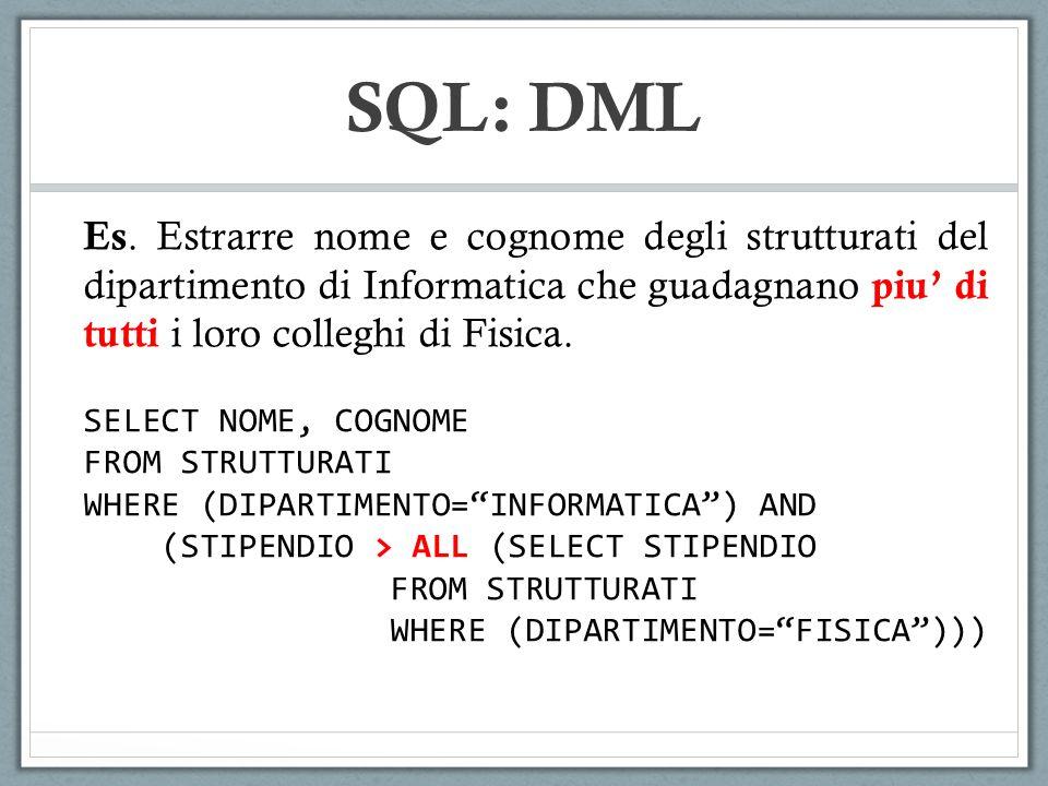 SQL: DML Es. Estrarre nome e cognome degli strutturati del dipartimento di Informatica che guadagnano piu' di tutti i loro colleghi di Fisica.