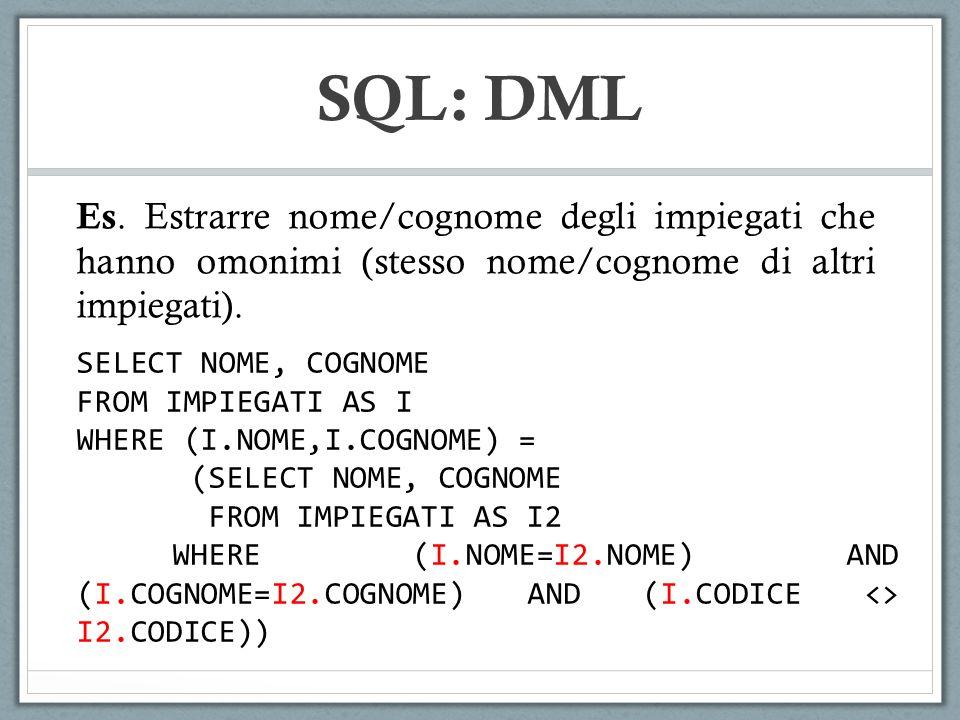 SQL: DML Es. Estrarre nome/cognome degli impiegati che hanno omonimi (stesso nome/cognome di altri impiegati).