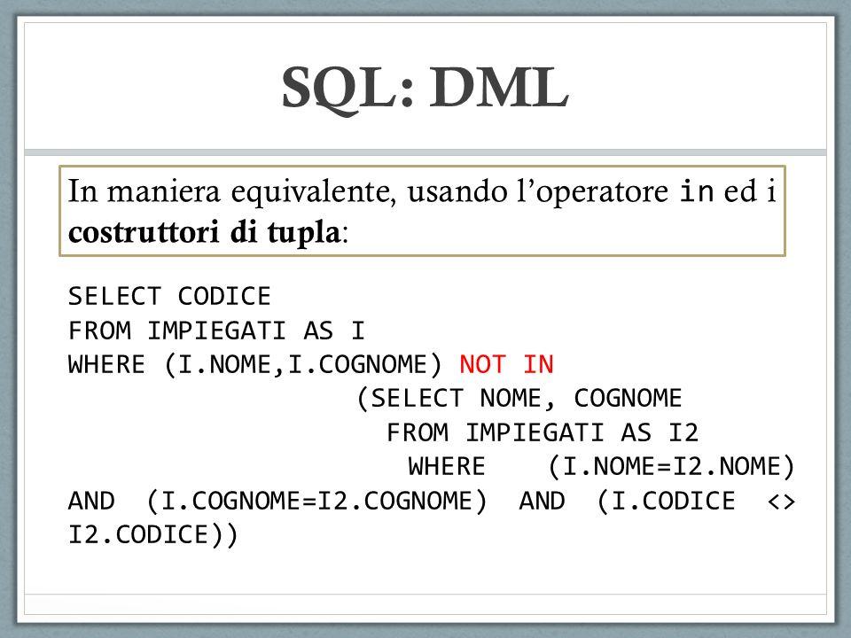 SQL: DML In maniera equivalente, usando l'operatore in ed i costruttori di tupla: SELECT CODICE. FROM IMPIEGATI AS I.