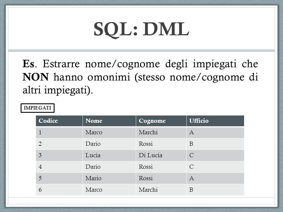 SQL: DML Es. Estrarre nome/cognome degli impiegati che NON hanno omonimi (stesso nome/cognome di altri impiegati).