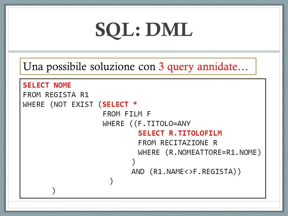 SQL: DML Una possibile soluzione con 3 query annidate… SELECT NOME