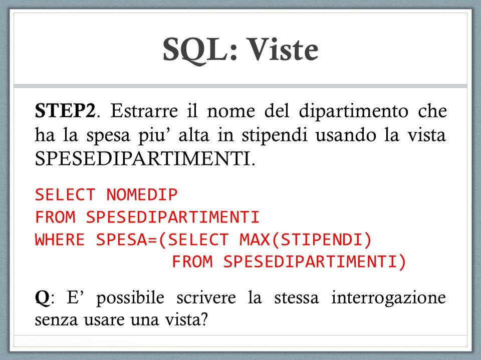 SQL: Viste STEP2. Estrarre il nome del dipartimento che ha la spesa piu' alta in stipendi usando la vista SPESEDIPARTIMENTI.
