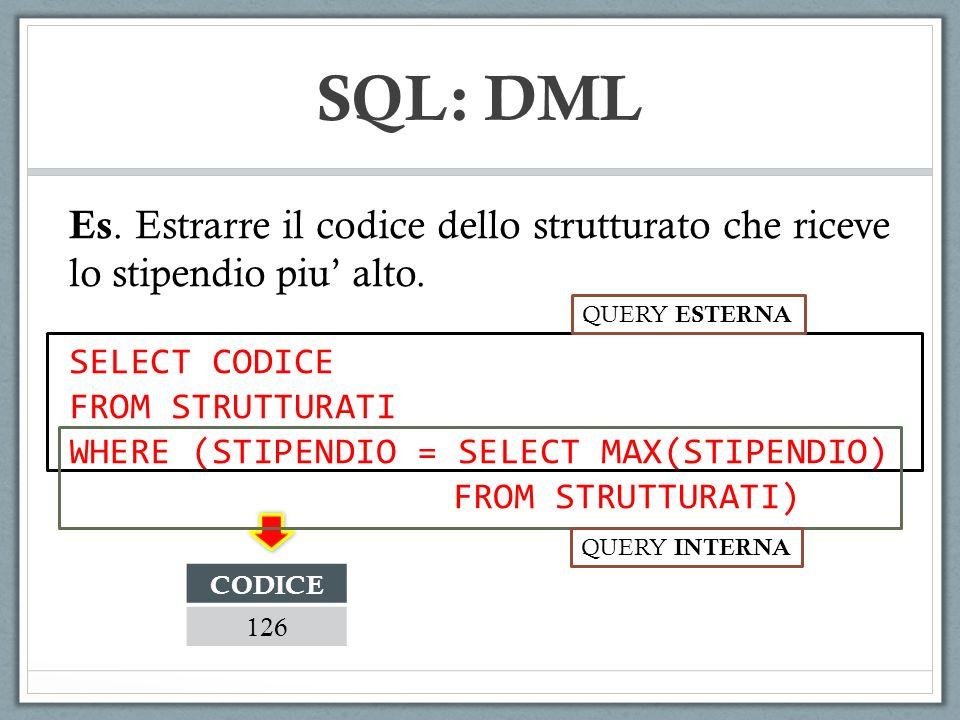 SQL: DML Es. Estrarre il codice dello strutturato che riceve lo stipendio piu' alto. QUERY ESTERNA.