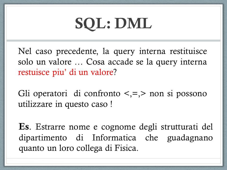 SQL: DML Nel caso precedente, la query interna restituisce solo un valore … Cosa accade se la query interna restuisce piu' di un valore