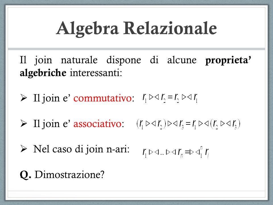 Algebra Relazionale Il join naturale dispone di alcune proprieta' algebriche interessanti: Il join e' commutativo: